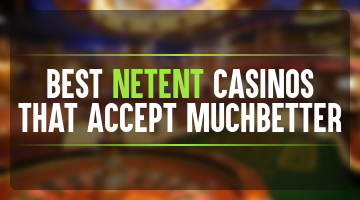 Best NetEnt casinos that accept MuchBetter
