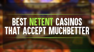 Best NetEnt casinos that accept MuchBetter