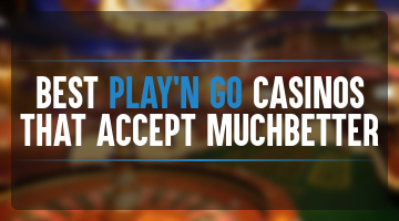 Top 3 Play'n GO casinos that accept MuchBetter payments